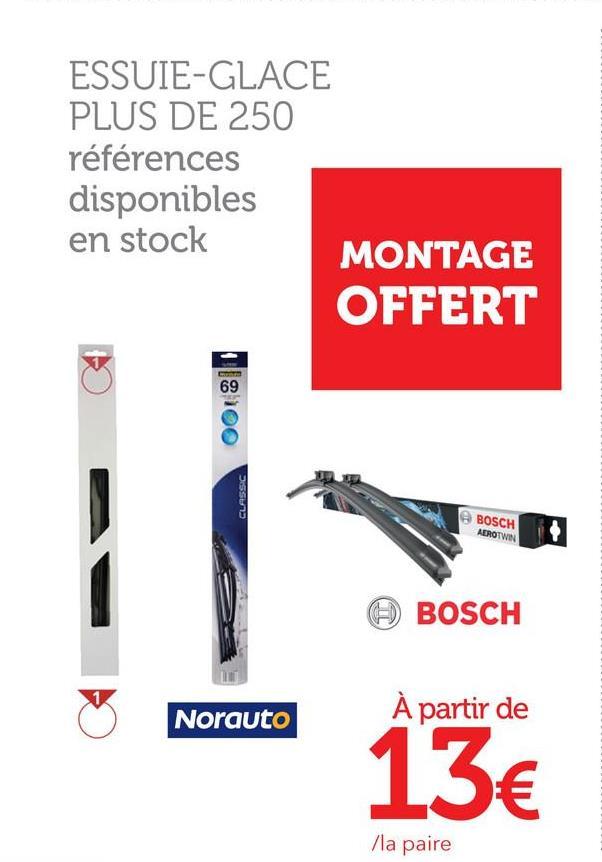 ESSUIE-GLACE PLUS DE 250 références disponibles en stock MONTAGE OFFERT P100 CLASSIC e BOSCH AEROTWIN BOSCH Norauto À partir de 13€ /la paire
