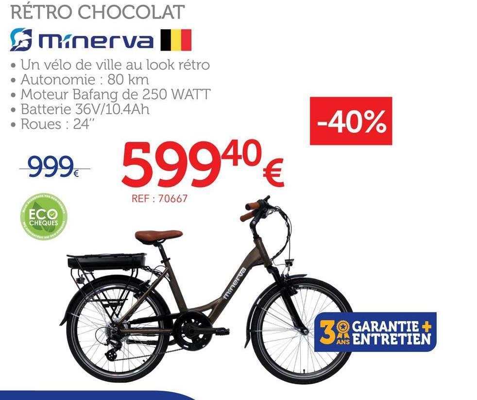 """RÉTRO CHOCOLAT minerva . Un vélo de ville au look rétro • Autonomie : 80 km • Moteur Bafang de 250 WATT • Batterie 36V/10.4Ah • Roues : 24"""" -40% 999€ 59940€ REF: 70667 E.CO CHEQUES Minerva 3 GARANTIE + ANS ENTRETIEN"""