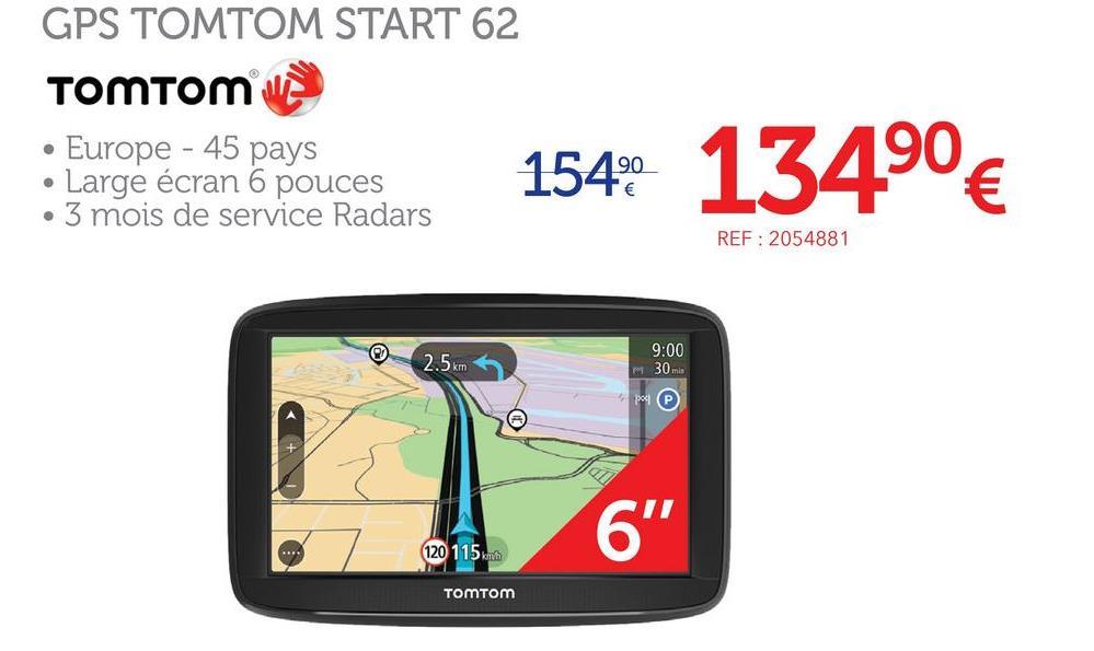 Gps Tomtom Start 62 Europe 45 Pays Avec la nouvelle série TOMTOM Start, vous avez la garantie d'avoir toujours le meilleur itinéraire cartographique. Le TOMTOM Start 62 dispose de la mise à jour cartographique gratuite à vie de l'europe. Pendant toute la durée de vie de votre produit, vous pourrez télécharger chaque année au moins 4 mises à jour de carte complètes sur votre appareil. Sa nouvelle interface permet une recherche d'itinéraire plus rapide et intuitive. Depuis son écran tactile de 6'' (Écran One Touch), vous visualisez clairement la voie à prendre au niveau des intersections clés et ne manquez pas votre bifurcation grâce à des représentations réalistes en 3D qui vous indiquent la voie à prendre. Les informations essentielles sur votre voyage se suivent en un coup d'œil grâce à la barre de parcours sur la droite de l'écran, qui vous indique les informations de GPS précises et vous signale les zones de dangers que vous croiserez sur votre itinéraire (3 mois d'abonnement aux zones de dangers offerts). Pays couverts: Andorre, Autriche, Belgique, Danemark, Finlande, France, Allemagne, Italie, Liechtenstein, Luxembourg, Malte, Monaco, Norvège, Portugal, Saint-Marin, Espagne, Suède, Suisse, Irlande, Pays-Bas, Royaume-Uni, Iles Canaries, Vatican . Livré avec un guide de démarrage rapide, un câble pour allume cigare, un câble de synchronisation USB et un support pare brise. Pays couverts: Allemagne, Andorre , Autriche, Belgique, Cité du Vatican, Croatie, Danemark, Espagne (y compris les Îles Canaries), Estonie, Finlande, France, Gibraltar, Grèce, Hongrie, Irlande, Islande, Italie, Lettonie, Liechtenstein, Lituanie, Luxembourg, Madère, Malte, Monaco, Monténégro, Norvège, Pays-Bas, Pologne, Portugal, Royaume-Uni (y compris les Îles anglo-normandes), République tchèque, Saint-Marin, Slovaquie, Slovénie, Suisse, Suède, Fédération de Russie (75%), Bulgarie (60%), Roumanie (98%), Chypre (83%), Monténégro (90%), Turquie (86%), Ukraine (44%) et Serbie (90%). . Cartographi
