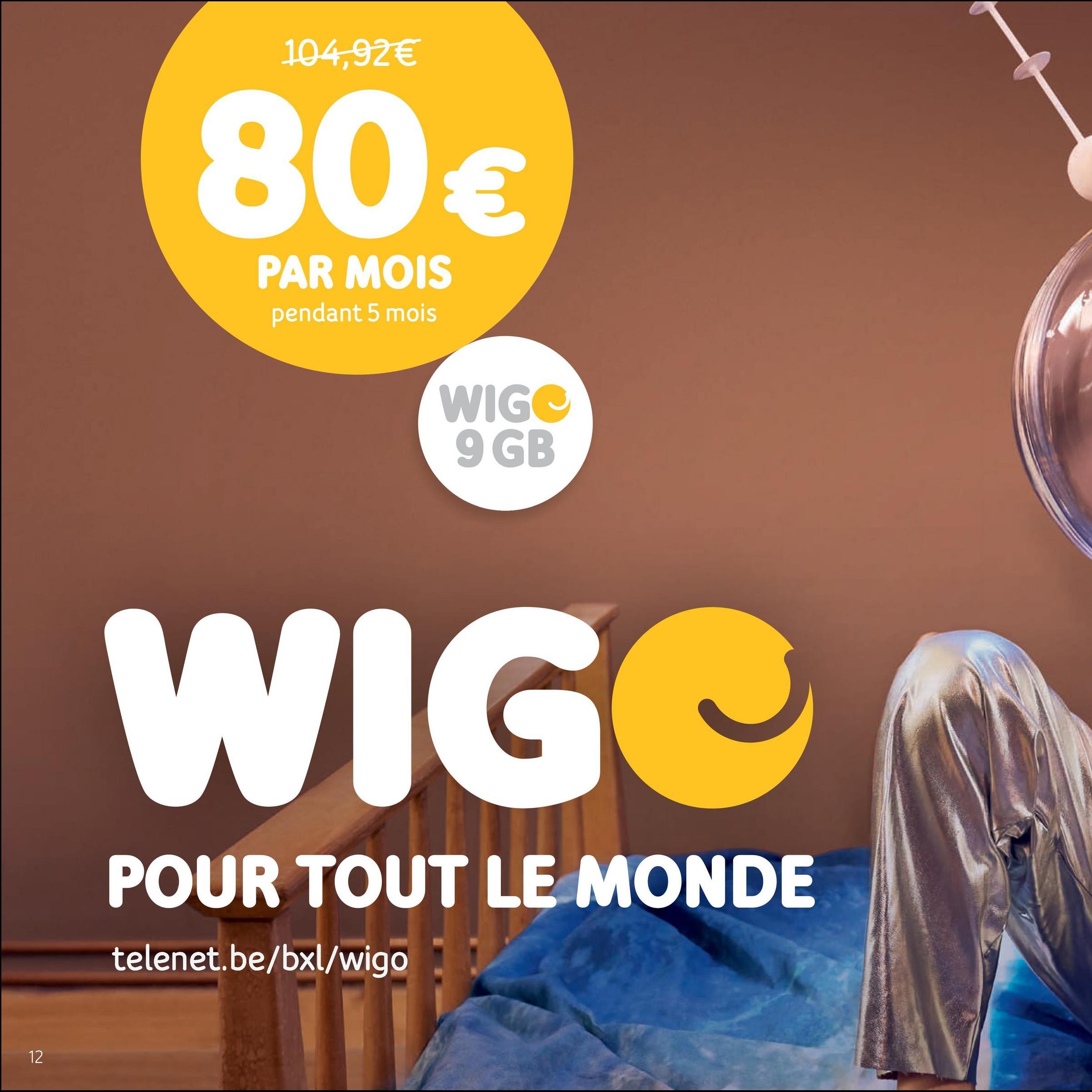 104,92€ 80€ PAR MOIS pendant 5 mois WIGC 9 GB WIG POUR TOUT LE MONDE telenet.be/bxl/wigo: