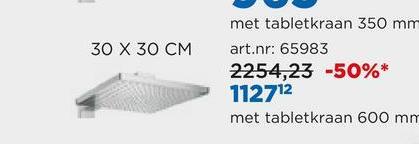 30 X 30 CM met tabletkraan 350 mm art.nr: 65983 2254,23 -50%* 112712 met tabletkraan 600 mm