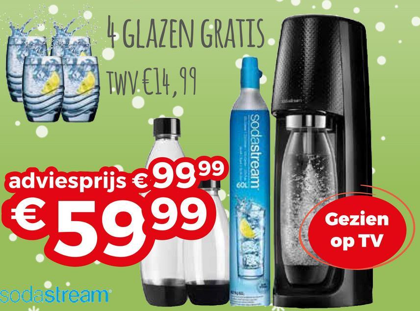| 4 GLAZEN GRATIS TW €14,99 sodastream adviesprijs € 9999 €59.99 Gezien op TV Sod stream