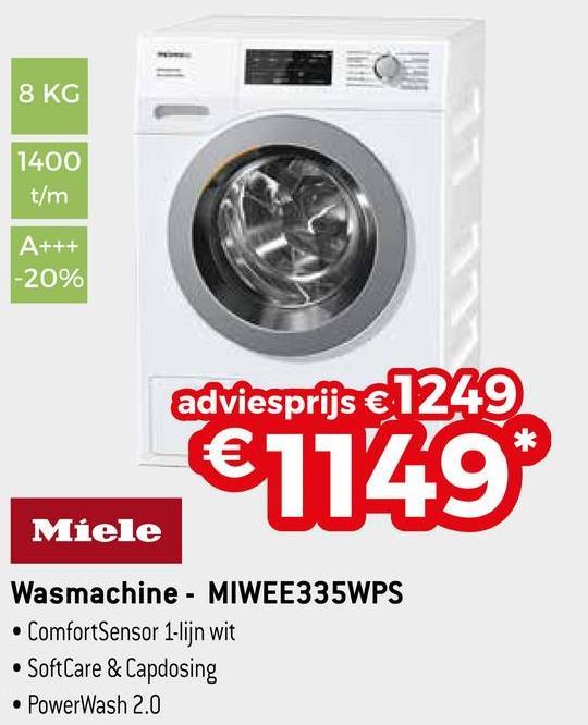 8 KG 1400 t/m A+++ -20% adviesprijs €1249 61149 Miele Wasmachine - MIWEE335WPS • ComfortSensor 1-lijn wit • SoftCare & Capdosing • PowerWash 2.0