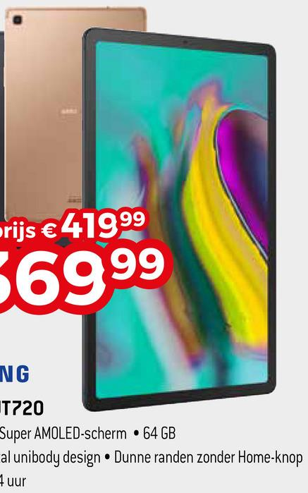 prijs € 41999 6999 NG T720 Super AMOLED-scherm • 64 GB al unibody design. Dunne randen zonder Home-knop Huur