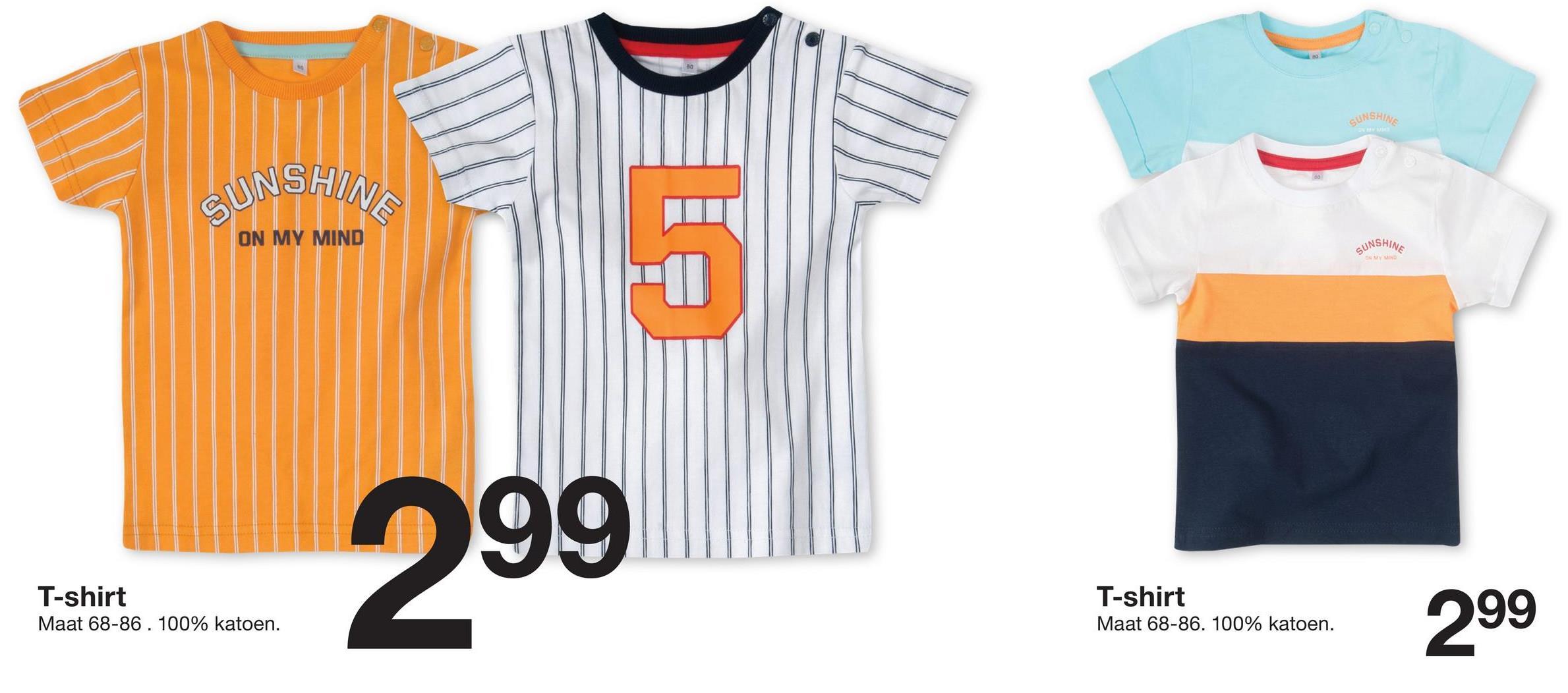 SUNSHIN CUNSHINE ON MY MIND GUNSHINE 299 T-shirt Maat 68-86. 100% katoen. T-shirt Maat 68-86. 100% katoen. 999