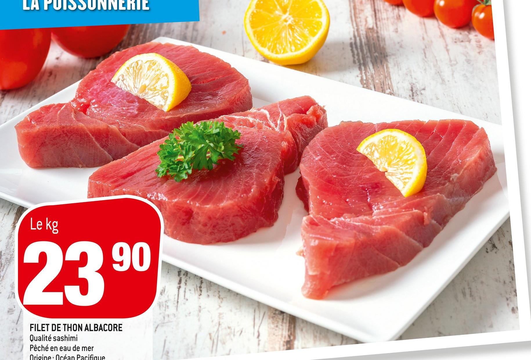 LA PUISSUNNERIE Le kg 2390 FILET DE THON ALBACORE Qualité sashimi Pêché en eau de mer Origine: Océan Pacifique