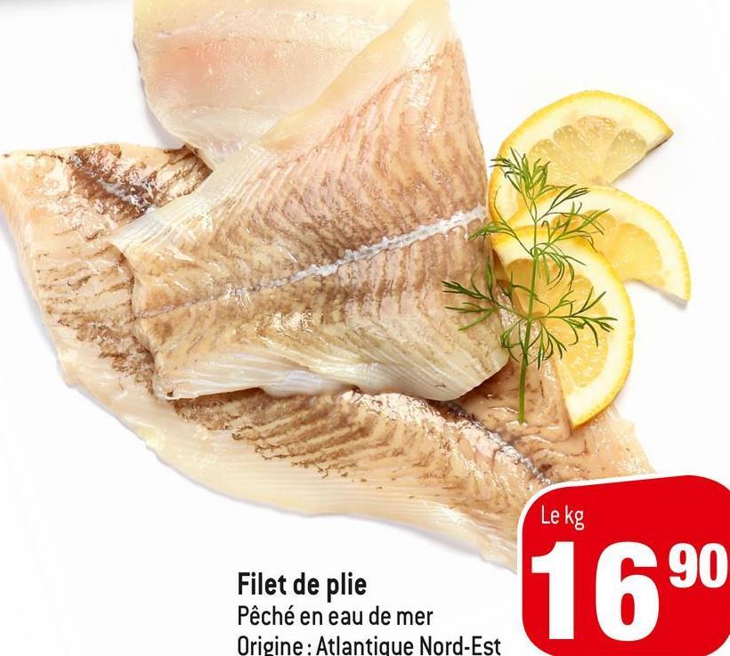 Lekg here to loco. 1690 690 Filet de plie Pêché en eau de mer Origine: Atlantique Nord-Est