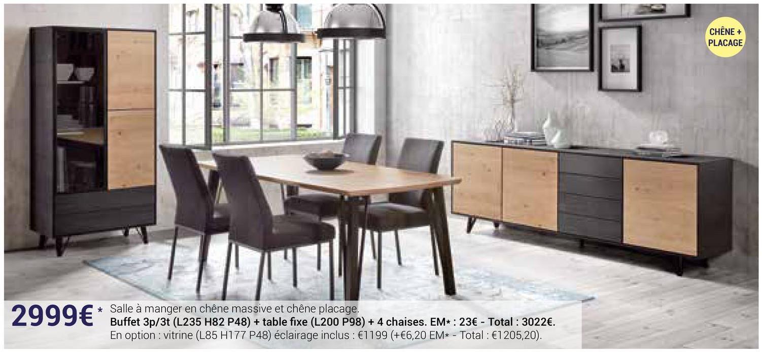 CHÊNE + PLACAGE Salle à manger en chêne massive et chêne placage. Buffet 3p/3t (L235 H82 P48) + table fixe (L200 P98) + 4 chaises. EM*: 23€ - Total : 3022€. En option : vitrine (L85 H177 P48) éclairage inclus : €1199 (+€6,20 EM* - Total: €1205,20).