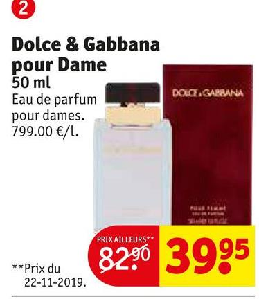 Dolce & Gabbana pour Dame 50 ml Eau de parfum pour dames. 799.00 €/L. DACE. GARBANA PRIX AILLEURS** 8290 3995 **Prix du 22-11-2019.