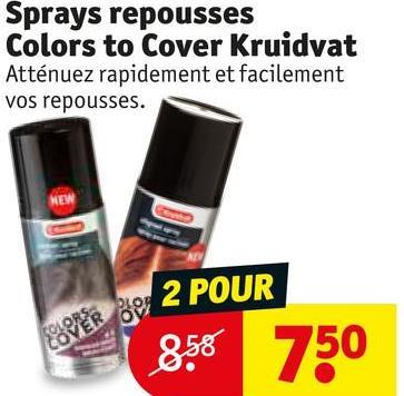 Sprays repousses Colors to Cover Kruidvat Atténuez rapidement et facilement vos repousses. Seper por 2 POUR 858 750