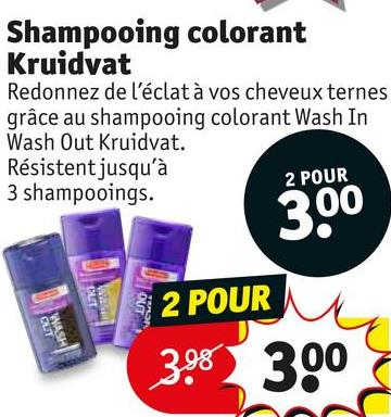 Shampooing colorant Kruidvat Redonnez de l'éclat à vos cheveux ternes grâce au shampooing colorant Wash In Wash Out Kruidvat. Résistent jusqu'à 2 POUR 3 shampooings. 3.00 32 POUR 395 300