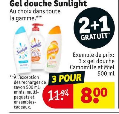 Gel douche Sunlight Au choix dans toute la gamme.** 2+1 GRATUIT* Exemple de prix: 3 x gel douche Camomille et Miel 3 POUR 500 ml **À l'exception des recharges de savon 500 ml, minis, multi- paquets et ensembles- cadeaux. 1194 800