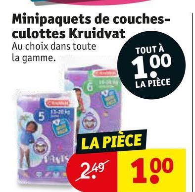Minipaquets de couches- culottes Kruidvat Au choix dans toute TOUT À la gamme. 100 LA PIÈCE LA PIÈCE 249 100