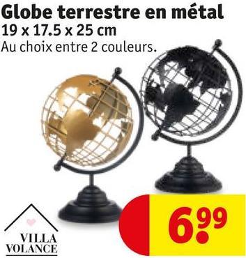 Globe terrestre en métal 19 x 17.5 x 25 cm Au choix entre 2 couleurs. 699 VILLA VOLANCE