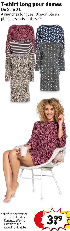 T-shirt long pour dames Du S au XL A manches longues. Disponible en plusieurs jolis motifs.** ** L'offre peut varier selon les filiales. Consultez l'offre complète sur www.kruidvat.be. 399