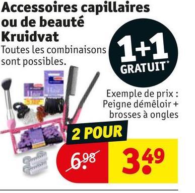 Accessoires capillaires ou de beauté Kruidvat Toutes les combinaisons sont possibles. 1+1 GRATUIT* Exemple de prix : Peigne démêloir + brosses à ongles 2 POUR 6.98 349