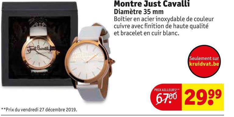 Montre Just Cavalli Diamètre 35 mm Boîtier en acier inoxydable de couleur cuivre avec finition de haute qualité et bracelet en cuir blanc. Seulement sur kruidvat.be PRIX AILLEURS** 6700 2999 **Prix du vendredi 27 décembre 2019.