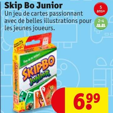 ans+ Skip Bo Junior Un jeu de cartes passionnant avec de belles illustrations pour les jeunes joueurs. 2-4 699