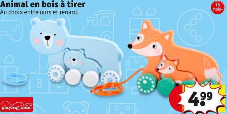 18 Animal en bois à tirer Au choix entre ours et renard. mois+ 499 playing kids