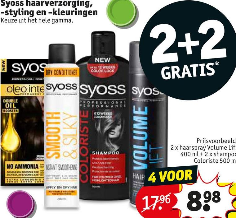 Syoss haarverzorging, -styling en -kleuringen Keuze uit het hele gamma. (2+2 İSYOS MY CONDITIONER NEW 5 12 WEEKS COLOR LOCK GRATIS* OFESSIONAL PRO oleo inte Syoss Syoss Syos DOUBLE OIL OOSTER OFESSION QUAN 12 WEEKS COUR LOC SMOOTH COLORISTE VULUME SHAMPOO Prijsvoorbeeld 2 x haarspray Volume Lif 400 ml + 2 x shampoo Coloriste 500 m NO AMMONIANSTANT SVCGT-EWNO பைனா TAG: MACEDUTO FOR COLORANTE GHEDMAN HAIR 4 VOOR APPEY ON CRY HAR 00 1796 898