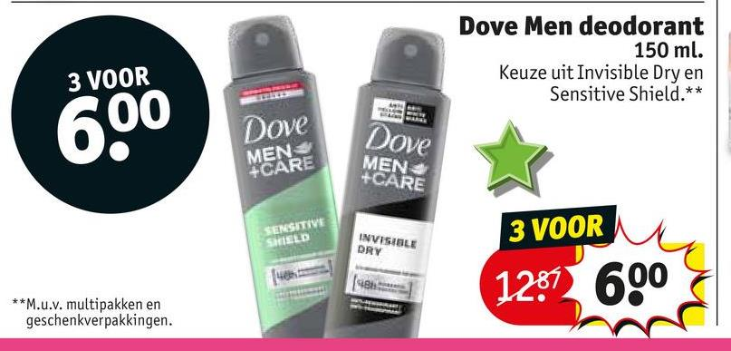 Dove Men deodorant 150 ml. Keuze uit Invisible Dry en Sensitive Shield.** 3 VOOR 600 Dove MEARE Dove MEN +CARE SENSITIVE SEELD 3 VOOR INVISIBLE DRY IB- 12: 600 **M.u.v. multipakken en geschenkverpakkingen.