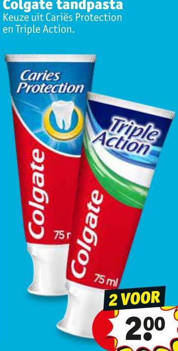 Colgate tandpasta Keuze uit Cariës Protection en Triple Action. Caries Protection Triple Action Colgate 75 Colgate 75 ml 2 VOOR 200