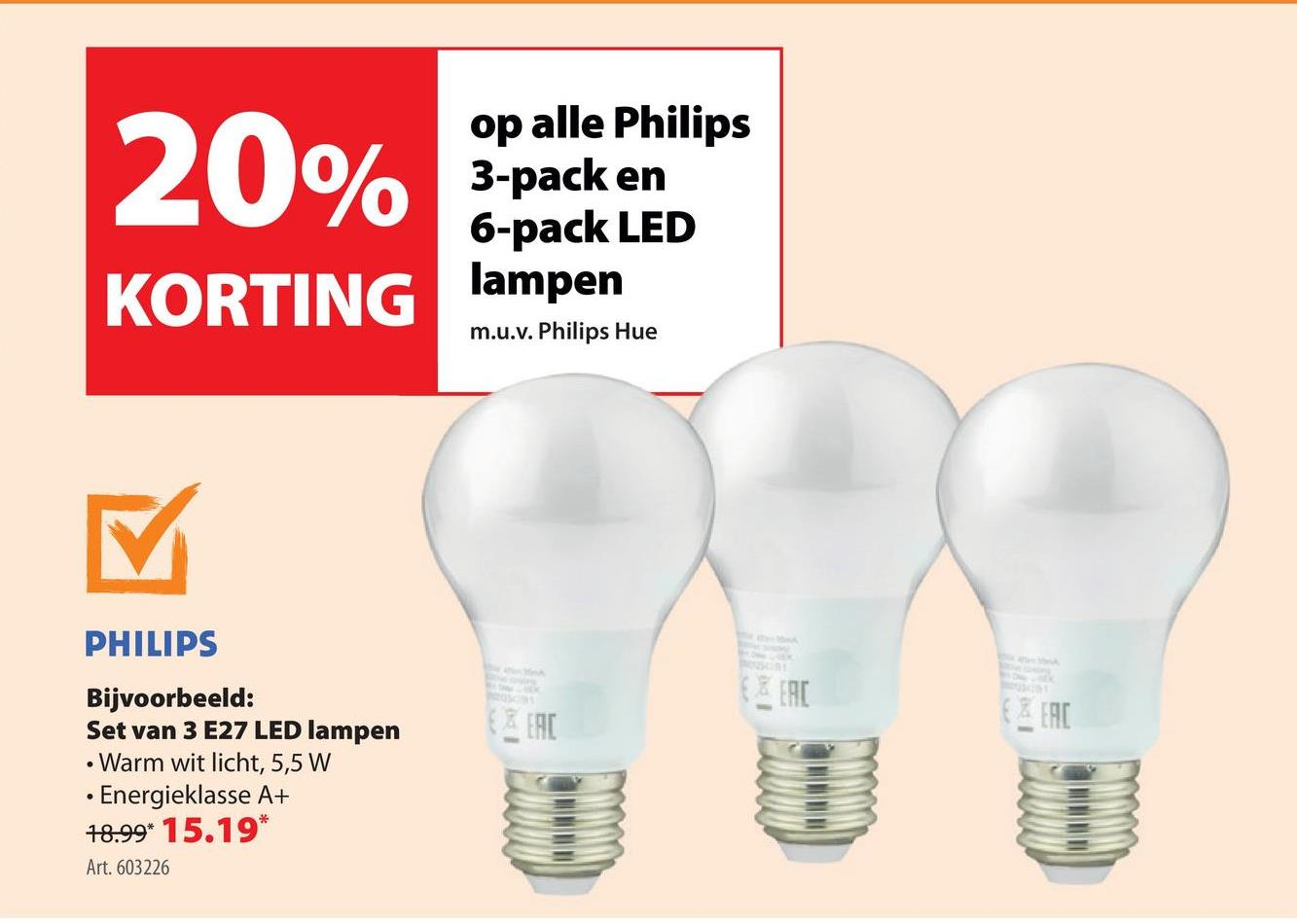 0/ op alle Philips 3-pack en 6-pack LED lampen KORTING m.u.v. Philips Hue PHILIPS Bijvoorbeeld: Set van 3 E27 LED lampen • Warm wit licht, 5,5 W • Energieklasse A+ 78.99* 15.19* Art. 603226