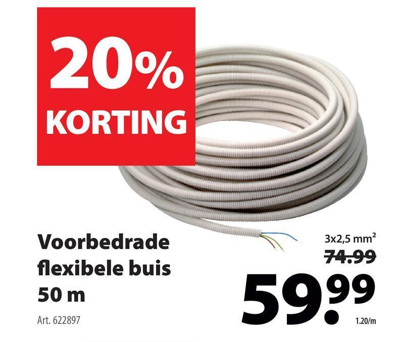 20% KORTING 3x2,5 mm2 74.99 Voorbedrade flexibele buis 50 m 5999 Art. 622897 1.20/m