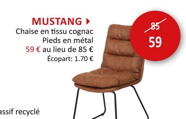 MUSTANG Chaise en tissu cognac Pieds en métal 59 € au lieu de 85 € Écopart: 1.70 € 59 assif recyclé