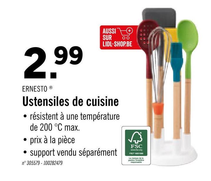 AUSSI LO SUR 00 LIDL-SHOP.BE 299 ERNESTOⓇ Ustensiles de cuisine • résistent à une température de 200 °C max. • prix à la pièce • support vendu séparément FSC www.faco FSCN001585 goon forestiere n°305579 - 100282479