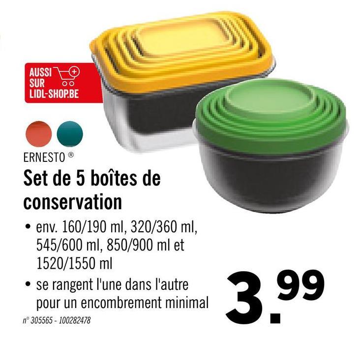 AUSSI OO LIDL-SHOP.BE SUR ERNESTOⓇ Set de 5 boîtes de conservation .env. 160/190 ml, 320/360 ml, 545/600 ml, 850/900 ml et 1520/1550 ml • se rangent l'une dans l'autre pour un encombrement minimal 3 99 nº 305565 - 100282478