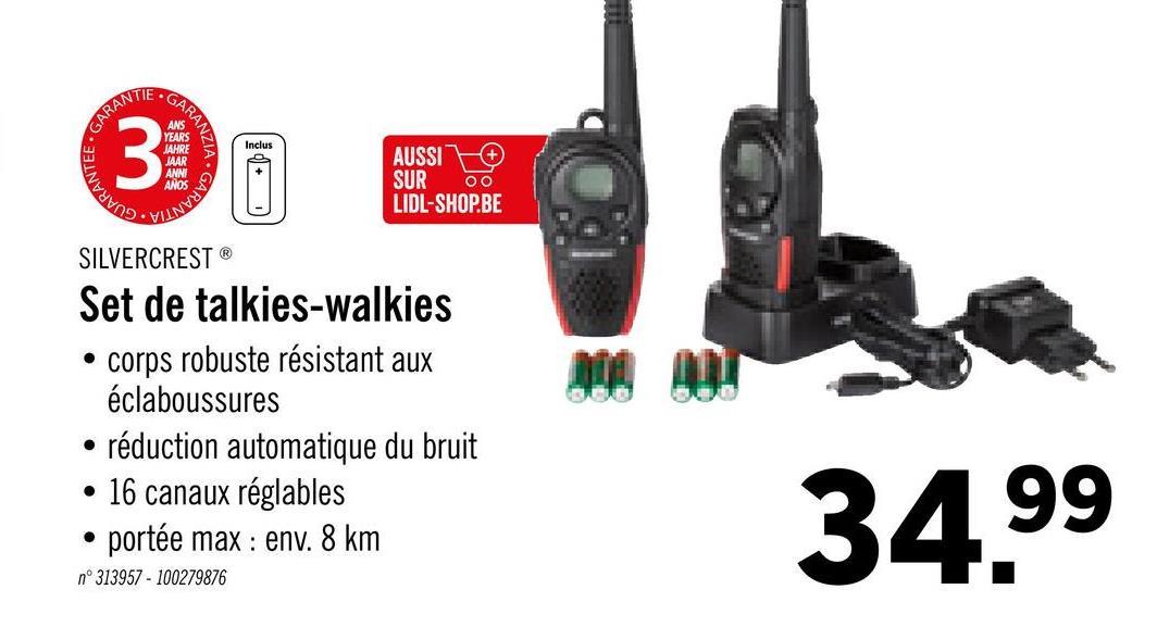 . GARA RANTIE GARA ANS YEARS JAHRE JAAR ANN NZIA Inclus AUSSI • ᏔᎭᎸᏙ ANOS GARAN SUR 00 LIDL-SHOP.BE 9. HIIN SILVERCREST Set de talkies-walkies • corps robuste résistant aux éclaboussures • réduction automatique du bruit • 16 canaux réglables • portée max : env. 8 km n° 313957 - 100279876 34.99