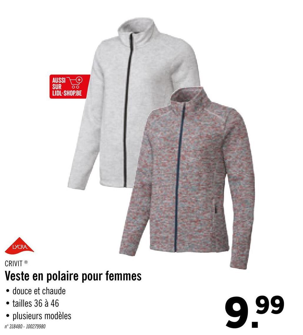 AUSSI SUR 00 LIDL-SHOP.BE LYCRA CRIVIT® Veste en polaire pour femmes • douce et chaude • tailles 36 à 46 • plusieurs modèles 9.99 n° 318480 - 100279980