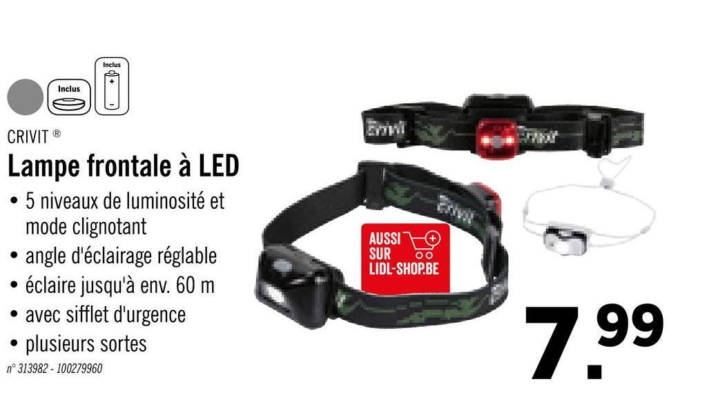 Inclus AUSSI CRIVIT® Lampe frontale à LED • 5 niveaux de luminosité et mode clignotant • angle d'éclairage réglable • éclaire jusqu'à env. 60 m • avec sifflet d'urgence • plusieurs sortes n° 313982 - 100279960 SUR oo LIDL-SHOP.BE 7.99