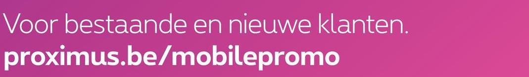 Voor bestaande en nieuwe klanten. proximus.be/mobilepromo
