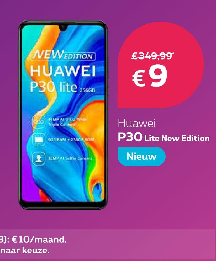 €349,99 NEW EDITION HUAWEI P30 lite 256GB € 9 UMP A WID Huawei P30 Lite New Edition BGB RAM + 256G & ROM Nieuw B): € 10/maand. naar keuze.