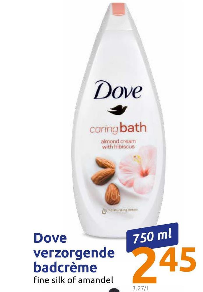 Dove caring bath almond cream with hibiscus As maisting 750 ml Dove verzorgende badcrème fine silk of amandel 245 3.27/1