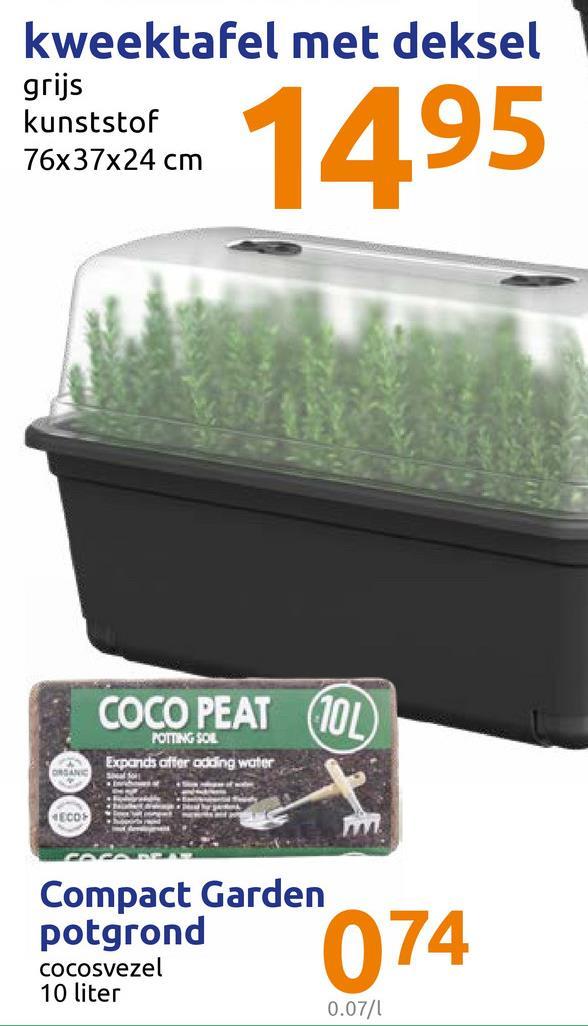 kweektafel met deksel em 1495 grijs kunststof 76x37x24 cm COCO PEAT TOL POTTING SO Expands after adding water . Compact Garden potgrond Cocosvezel 10 liter 0.07/1 074