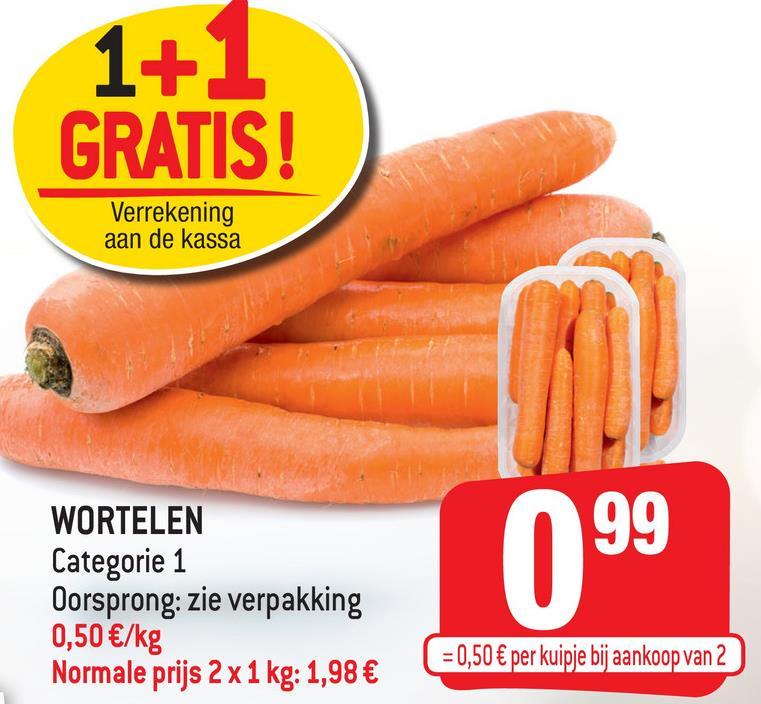 1+1 GRATIS! Verrekening aan de kassa 99 WORTELEN Categorie 1 Oorsprong: zie verpakking 0,50 €/kg Normale prijs 2x1 kg: 1,98 € 099 ( = 0,50 € per kuipje bij aankoop van 2