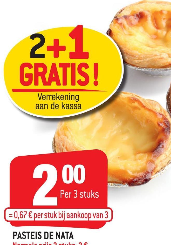 2+1 GRATIS! Verrekening aan de kassa 200 Per 3 stuks Per 3 stuks ( = 0,67 € per stuk bij aankoop van 3 PASTEIS DE NATA NA
