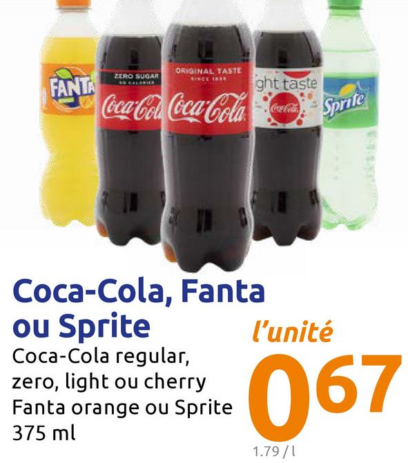 ZERO SUGAR ORIGINAL TASTE NETB ght taste FANTA cabel Coca-Cola, co Sprite Coca-Cola, Fanta ou Sprite l'unité Coca-Cola regular, zero, light ou cherry Fanta orange ou Sprite 375 ml 1.79/1