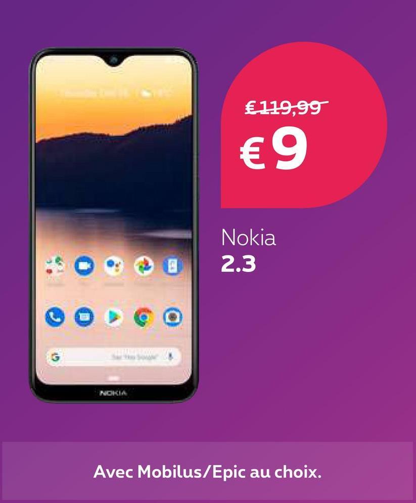 €119,99 € 9 Nokia 2.3 Avec Mobilus/Epic au choix.