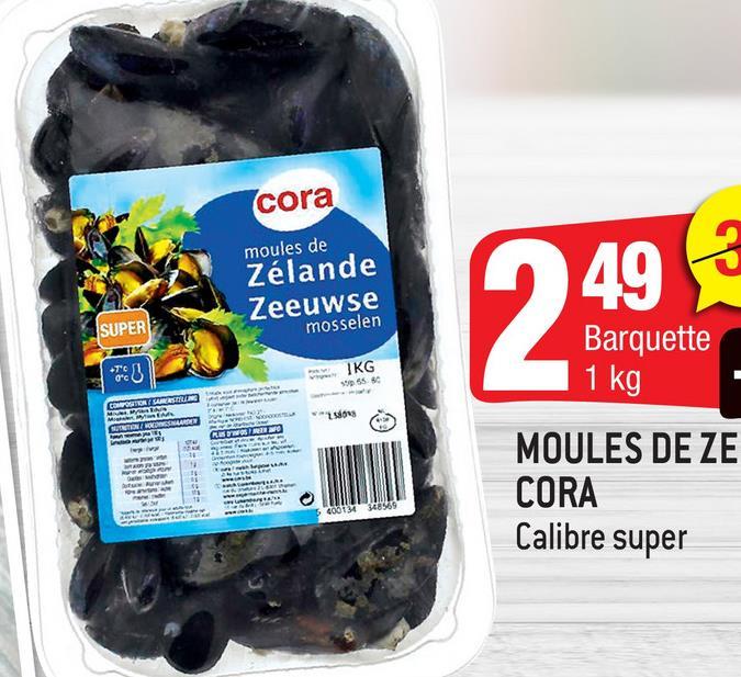 cora moules de Zélande Zeeuwse mosselen 249 SUPER Barquette IKG 5 1 kg COTON SARE us CONTRE BE MOULES DE ZE CORA Calibre super 54001344 348969