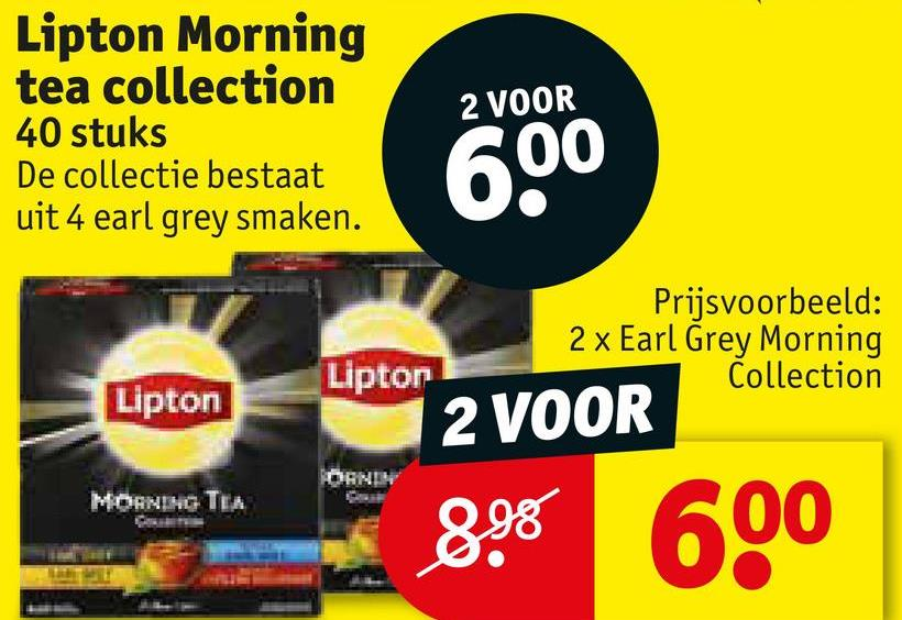 Lipton Morning tea collection 40 stuks De collectie bestaat uit 4 earl grey smaken. 2 VOOR 200 Prijsvoorbeeld: 2 x Earl Grey Morning Collection Liptor Lipton 2 VOOR MOANING TEA 898 600