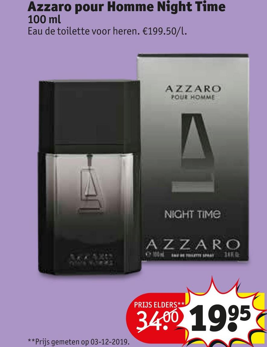 Azzaro pour Homme Night Time 100 ml Eau de toilette voor heren. €199.50/1. AZZARO FOUR HOMME NIGHT TIME AZZARO PRIJS ELDERS** 3400 1995 ** Prijs gemeten op 03-12-2019.