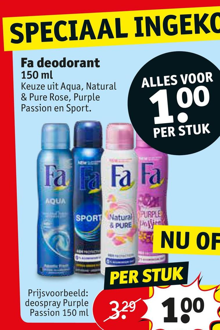 SPECIAAL INGEKC Fa deodorant 150 ml Keuze uit Aqua, Natural & Pure Rose, Purple Passion en Sport. ALLES VOOR 00 PER STUK Fa Fa Fa AQUA SPORT Natural PURPLE & PURE NU OR PER STUK Prijsvoorbeeld: deospray Purple Passion 150 ml 3?$ 100