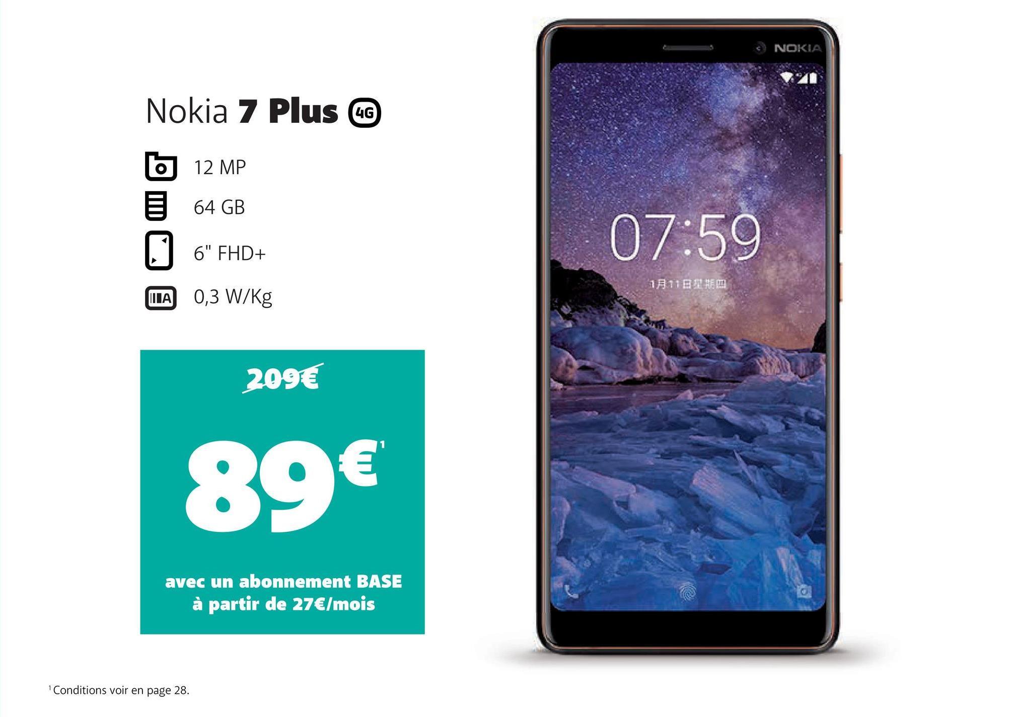 """• NOKIA Nokia 7 Plus @ b 12 MP 64 GB 06"""" FHD+ 0,3 W/kg 07:59 18116 IA 209€ 89€ avec un abonnement BASE à partir de 27€/mois Conditions voir en page 28."""