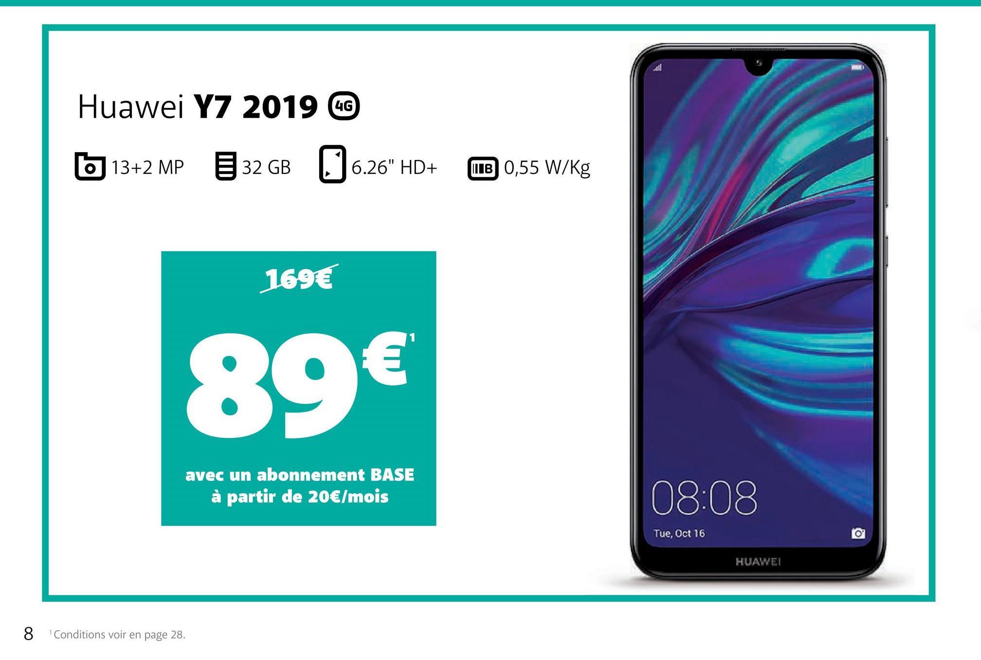 """Huawei Y7 2019 6 13+2 MP 32 GB 6.26"""" HD+ 0,55 W/kg 169€ 89€ avec un abonnement BASE à partir de 20€/mois 08:08 Tue, Oct 16 HUAWEI 8 Conditions voir en page 28."""