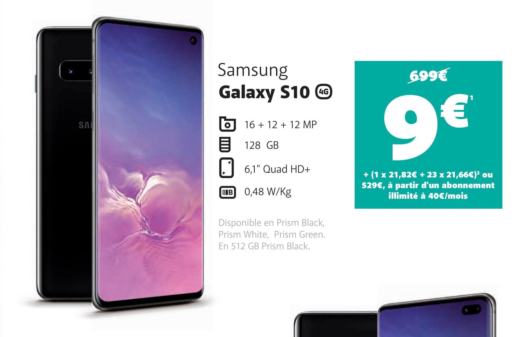 """699€ Samsung Galaxy S10 CE b 16+ 12 + 12 MP 5 128 GB 6,1"""" Quad HD+ IDB 0,48 W/kg SA 9€ + (1x21,82€ + 23 x 21,66€)ou 529€, à partir d'un abonnement illimité à 40€/mois Disponible en Prism Black, Prism White, Prism Green. En 512 GB Prism Black."""