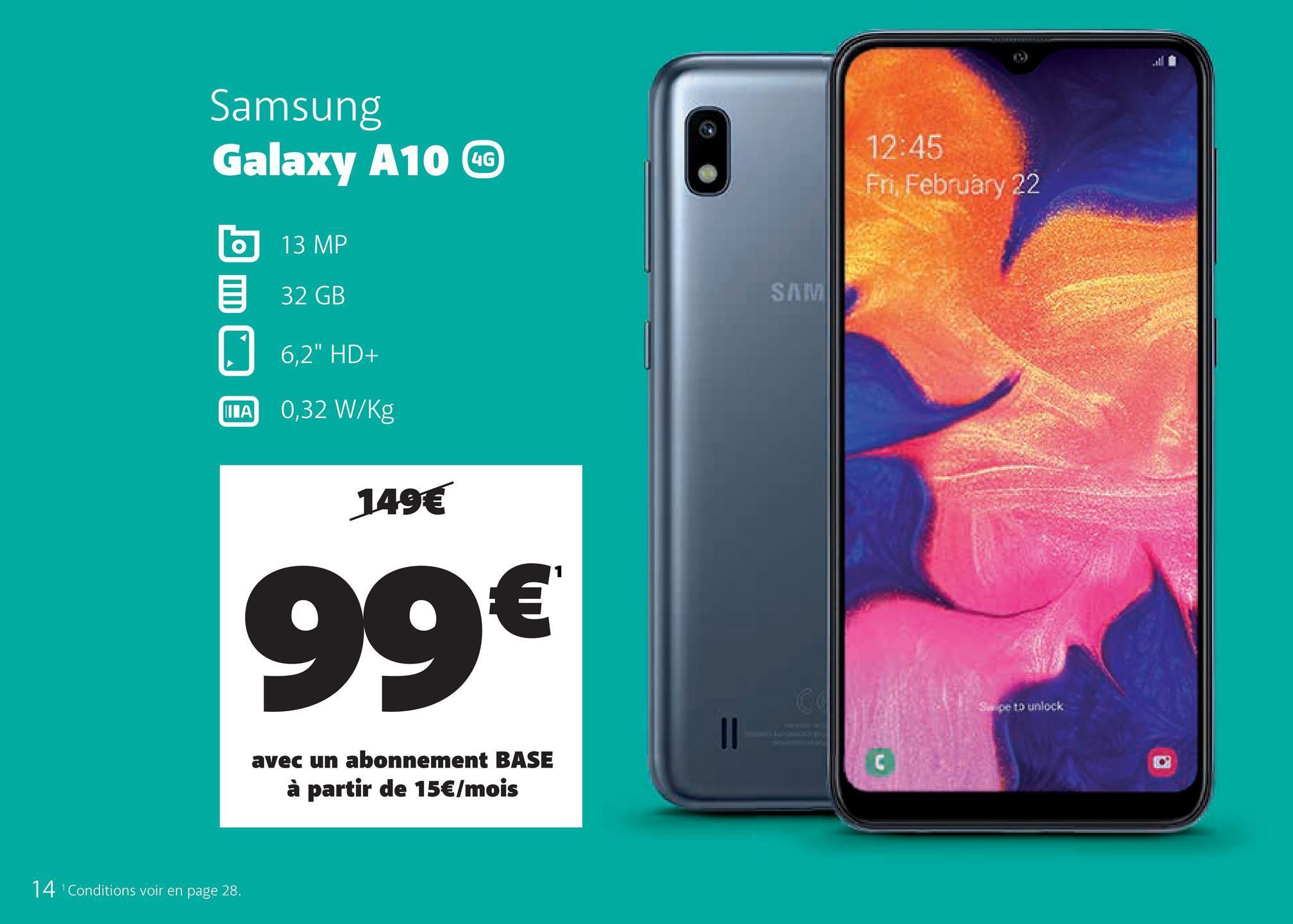 """Samsung Galaxy A10 UG 12:45 Fri, February 22 13 MP 32 GB SAM 6,2"""" HD+ TA 0,32 W/kg 149€ et unlock avec un abonnement BASE à partir de 15€/mois 14 Conditions voir en page 28."""